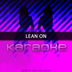 Lean On (In the Style of Major Lazer Feat. MO & DJ Snake) [Karaoke Version] - Single