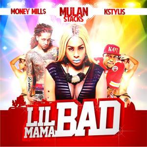 Lil Mama Bad (feat. KStylis & Money Mills) - Single