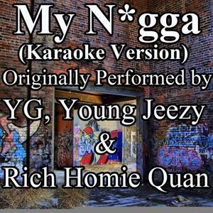 My N*gga (Karaoke Version) (Originally Performed by YG, Young Jeezy & Rich Homie Quan) - Single