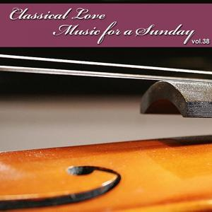 Classical Love - Music for a Sunday Vol 38