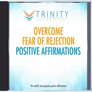 Overcome Fear of Rejection Affirmations