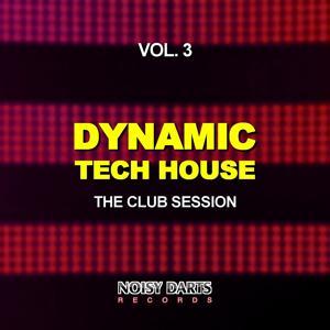 Dynamic Tech House, Vol. 3 (The Club Session)