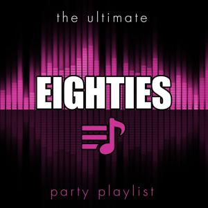 The Ultimate Party Playlist - 80s
