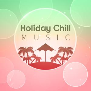 Holiday Chill Music – Beach Relaxation, Chillout Lounge, Beautiful Sea, Chill Yourself