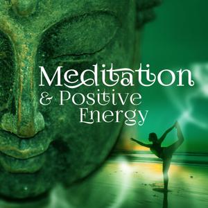 Meditation & Positive Energy – New Age Relaxation, Soothing Music for Meditaton and Stress Relief