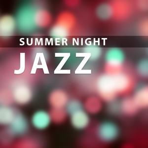 Summer Night Jazz – Jazz Music Night, Ambient Jazz, Take a Break with Jazz, Soft Jazz, Relaxing Evening Jazz