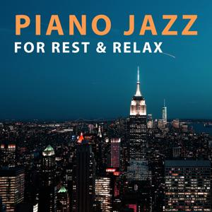 Piano Jazz for Rest & Relax – Smooth Night Jazz, Relaxing Sounds of Jazz, Easy Listening, Jazz Moods