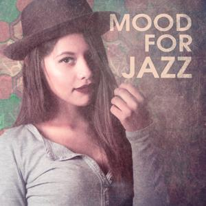 Mood for Jazz – Jazz Music, Relaxing Jazz, Smooth and Cool Jazz, Feel the Jazz, Modern Jazz Relax