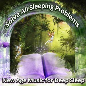 Solve All Sleeping Problems: New Age Music for Deep Sleep, Inducing REM Sleep, Stay Asleep All Night, Insomnia Treatment, No More Nighttime Waking, Relaxation Music