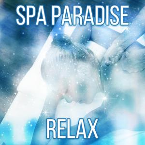 Spa Paradise Relax – Music for Spa Relaxation, Beauty Salon Music, Calm Soothing Ambient Music
