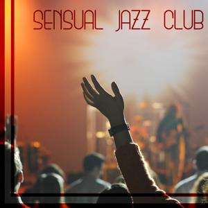 Sensual Jazz Club: Instrumental Music for Relax, Dinner Party, Family & Friends Time, Background Music Lounge
