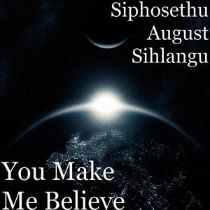You Make Me Believe