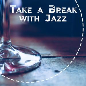Take a Break with Jazz – Listen to Jazz, Smooth Jazz for Relaxation, Moment of Jazz, Cool Jazz Relax
