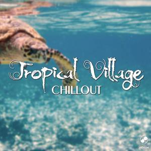 Tropical Village Chillout
