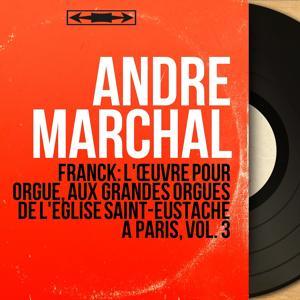 Franck: L'œuvre pour orgue, aux grandes orgues de l'église Saint-Eustache à Paris, vol. 3