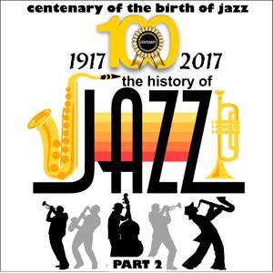 1917-2017 - The History of Jazz - Part 2