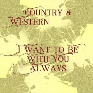 Country & Western - I Want to Be With You Always