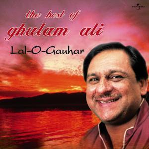 Lal -O- Gauhar : The Best Of Ghulam Ali