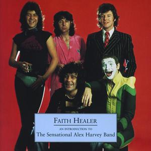Faith Healer - An Introduction To The Sensational Alex Harvey Band