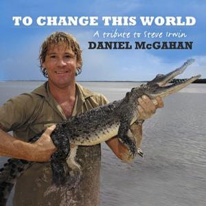 To Change This World (Steve Irwin Tribute)