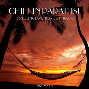 Chill In Paradise Vol. 6 - 25 Lounge & Chill-Out Tracks
