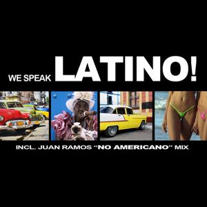We Speak Latino! (incl. Juan Ramos No Americano Mix)