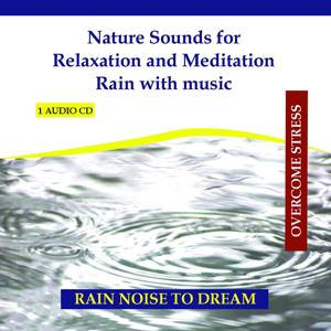 Nature Sounds for Relaxation and Meditation - Rain with music
