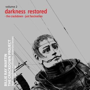The Crackdown Project, Vol.2 (Darkness Restored: The Crackdown / Just Fascination) [feat. Lusty Zanzibar, Stephen Mallinder & Maertini Broes]
