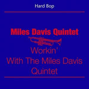 Hard Bop - Miles Davis Quintet (Workin' With The Miles Davis Quintet)