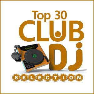 Club Dj Selection - Top 30