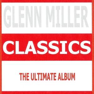 Classics - Glenn Miller & His Orchestra