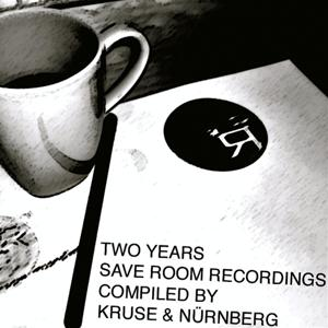 Two Years Save Room Recordings (Compiled by Kruse & Nürnberg)
