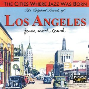 The Original Sounds of Los Angeles (The Cities Where Jazz Was Born)