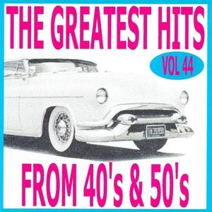 The Greatest Hits from 40's and 50's, Vol. 44