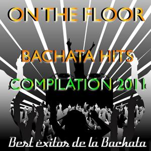 On the Floor Bachata Hits 2011