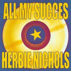 All My Succes - Herbie Nichols