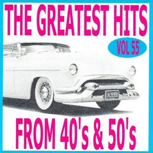 The Greatest Hits from 40's and 50's, Vol. 55