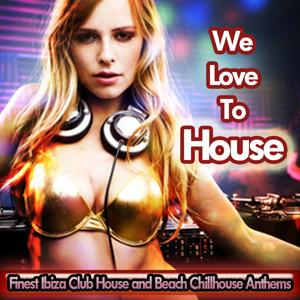 We love to House