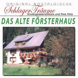Das alte Försterhaus (Originalaufnahmen 1948 bis 1960)