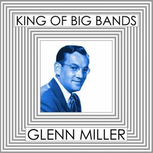 King of Big Bands : Glenn Miller, Vol. 1