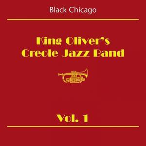 Black Chicago (King Oliver's Creole Jazz Band Volume 1)