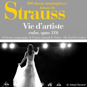 Johann Strauss : Vie d'artiste, valse, Op. 316 (100 classic masterpieces)